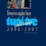 Truyện Ngắn Hay Tuổi Trẻ Cuối Tuần 2006 – 2007