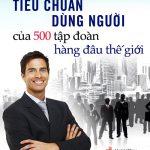 Tiêu Chuẩn Dùng Người Của 500 Tập Đoàn Hàng Đầu Thế Giới