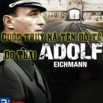 Cuộc Truy Nã Tên Đồ tể Do Thái Adolf Eichmann